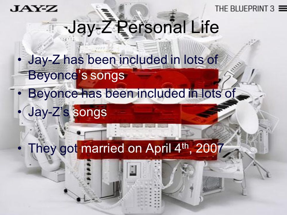 Jay-Z Personal Life Jay-Z has been included in lots of Beyonce's songs