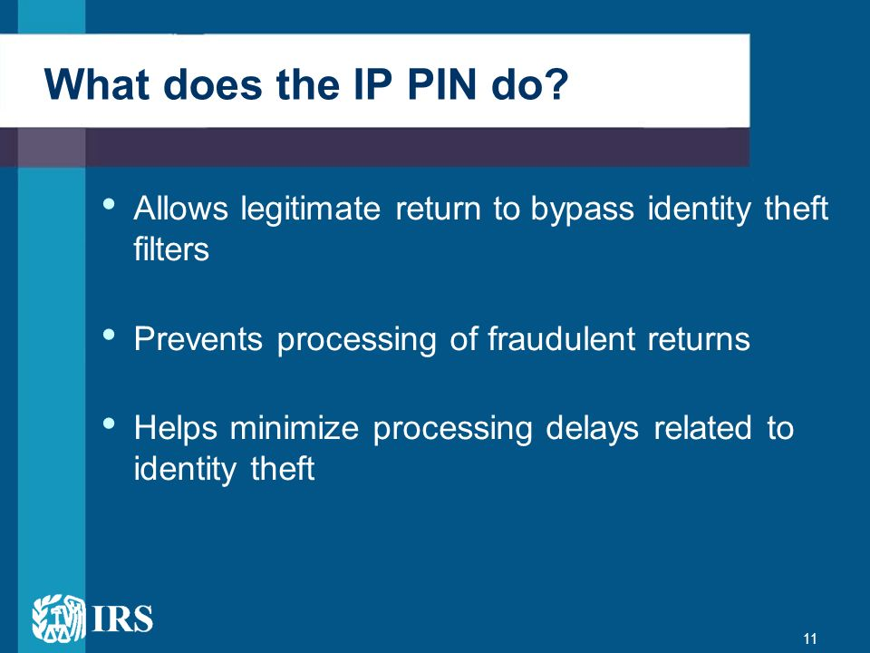 What does the IP PIN do Allows legitimate return to bypass identity theft filters. Prevents processing of fraudulent returns.
