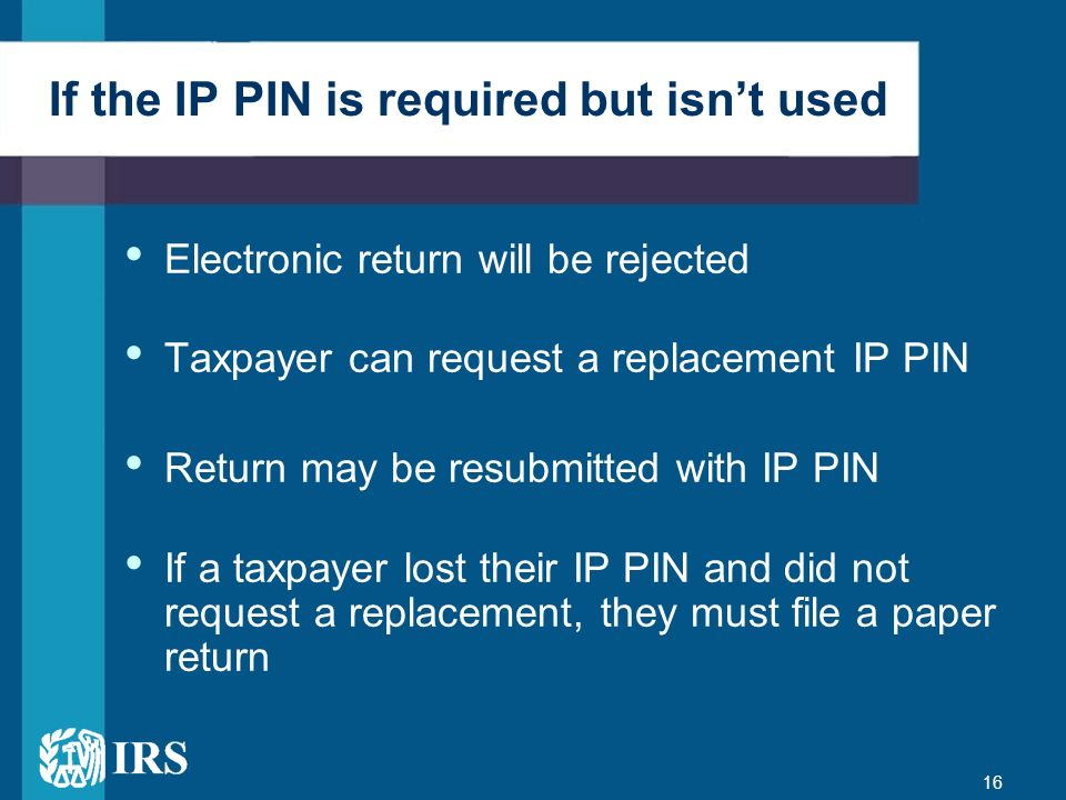 If the IP PIN is required but isn't used