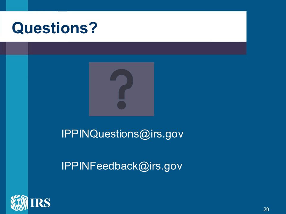 Questions IPPINQuestions@irs.gov IPPINFeedback@irs.gov 28