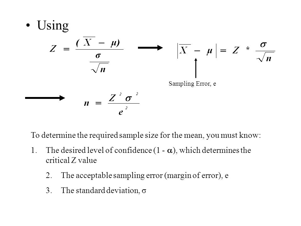 Using Sampling Error, e. To determine the required sample size for the mean, you must know:
