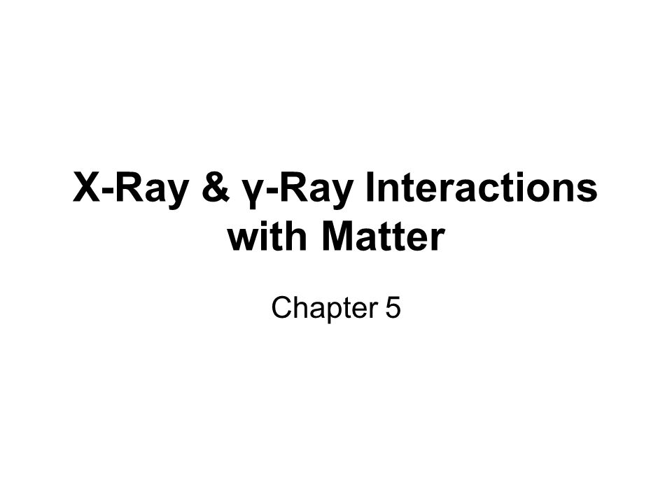 X-Ray & γ-Ray Interactions with Matter