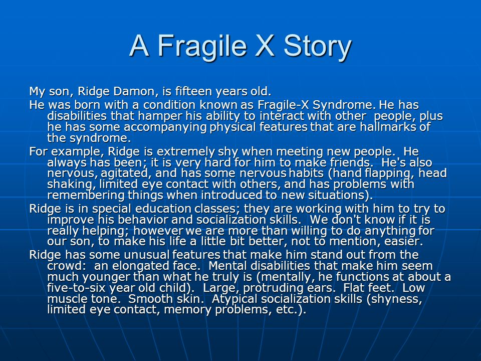 A Fragile X Story My son, Ridge Damon, is fifteen years old.