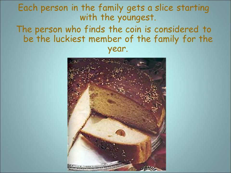 Each person in the family gets a slice starting with the youngest.
