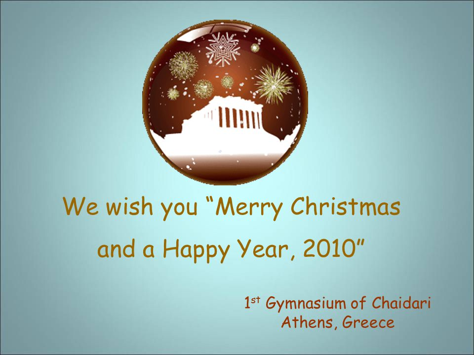 We wish you Merry Christmas and a Happy Year, 2010