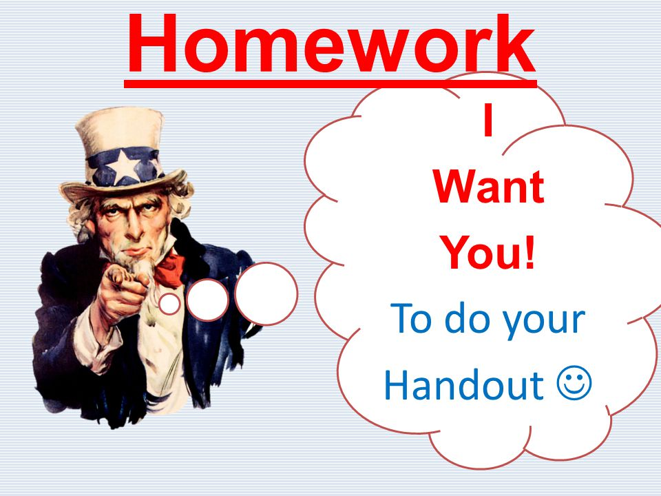 I Want You! To do your Handout 