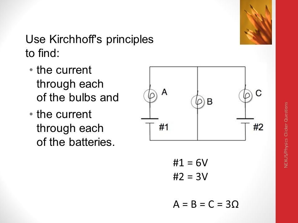 Use Kirchhoff s principles to find: