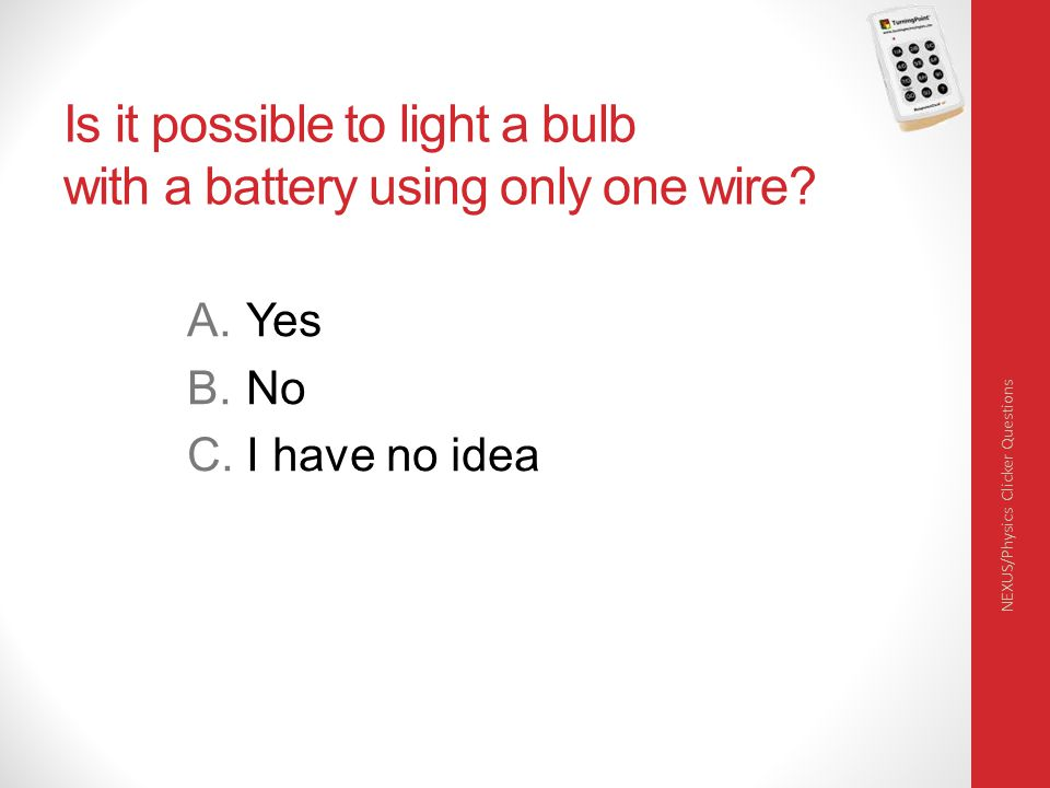 Is it possible to light a bulb with a battery using only one wire