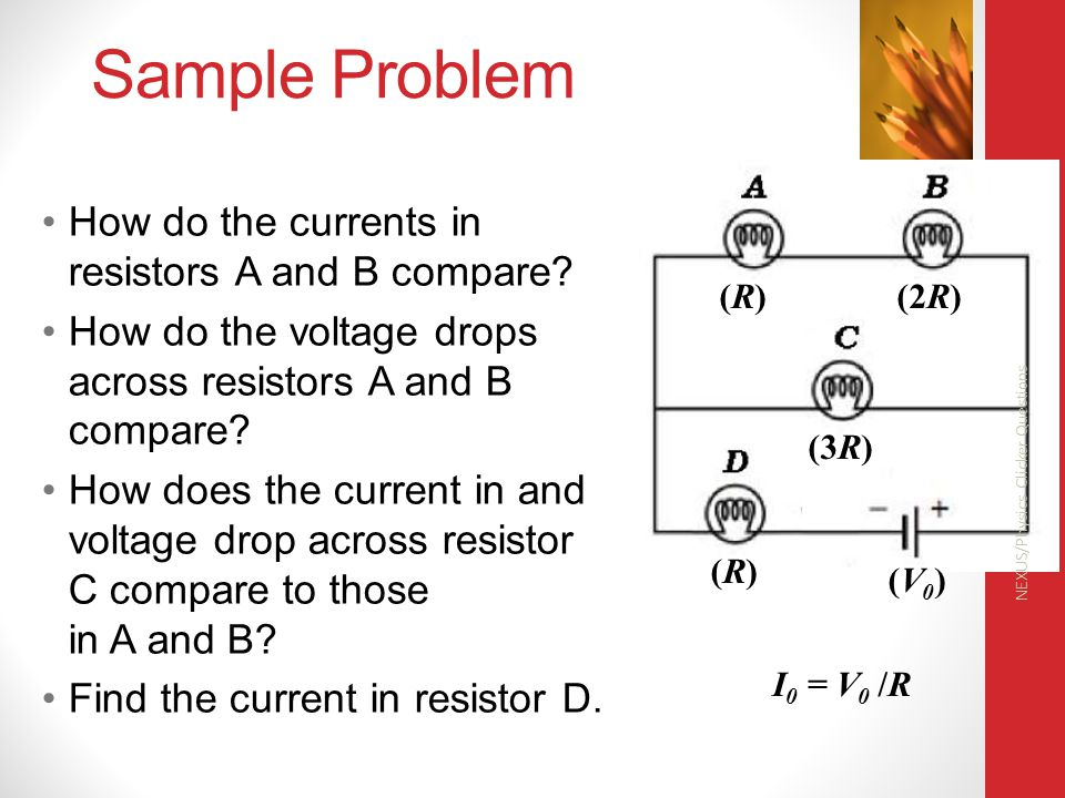 Sample Problem How do the currents in resistors A and B compare
