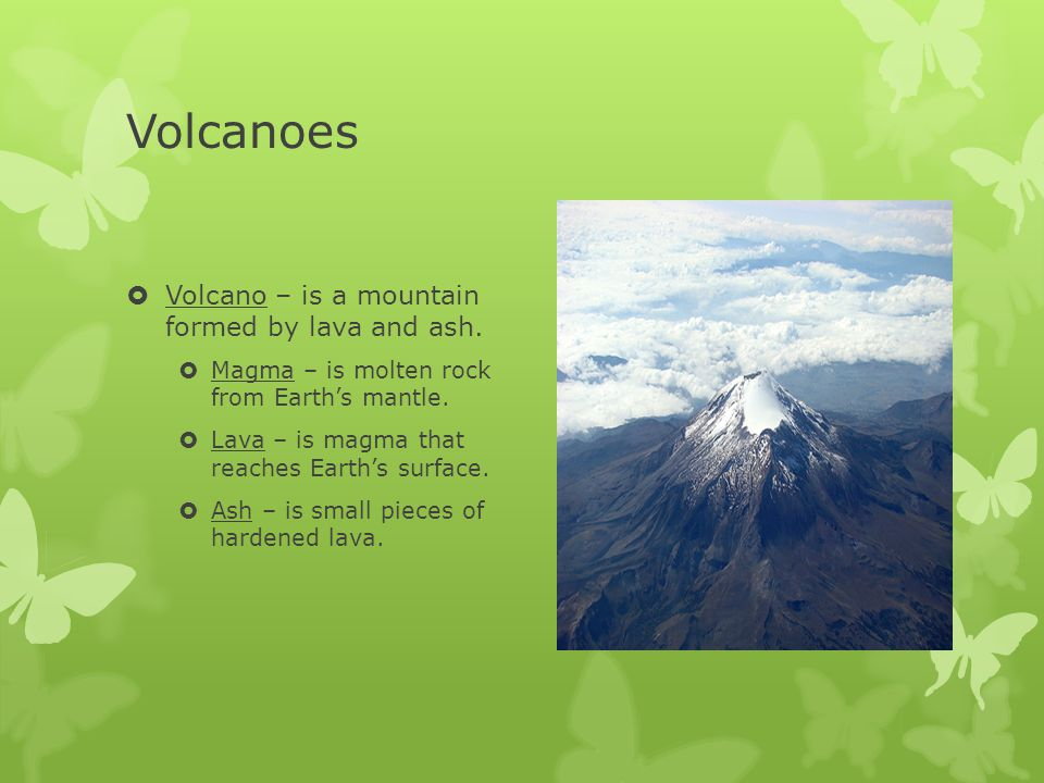 Volcanoes Volcano – is a mountain formed by lava and ash.