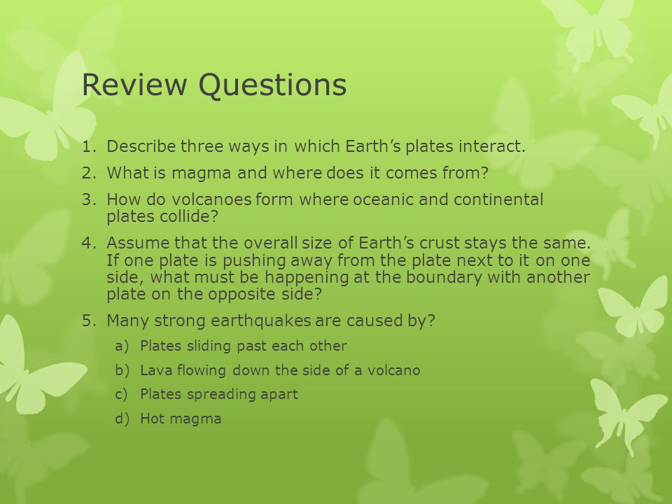 Review Questions Describe three ways in which Earth's plates interact.