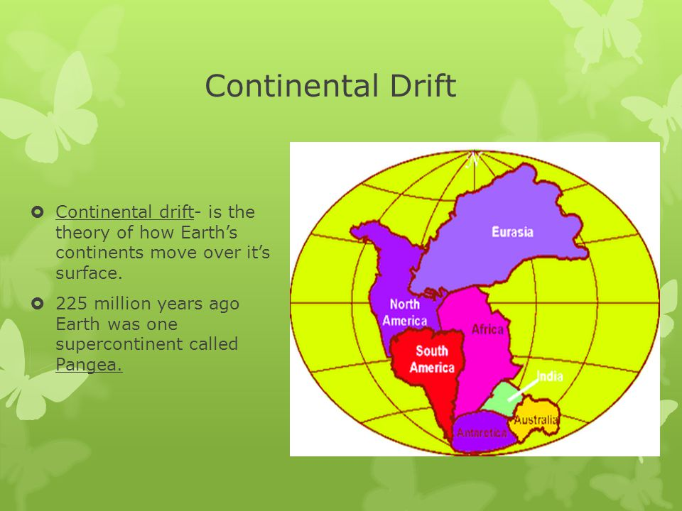 Continental Drift Continental drift- is the theory of how Earth's continents move over it's surface.