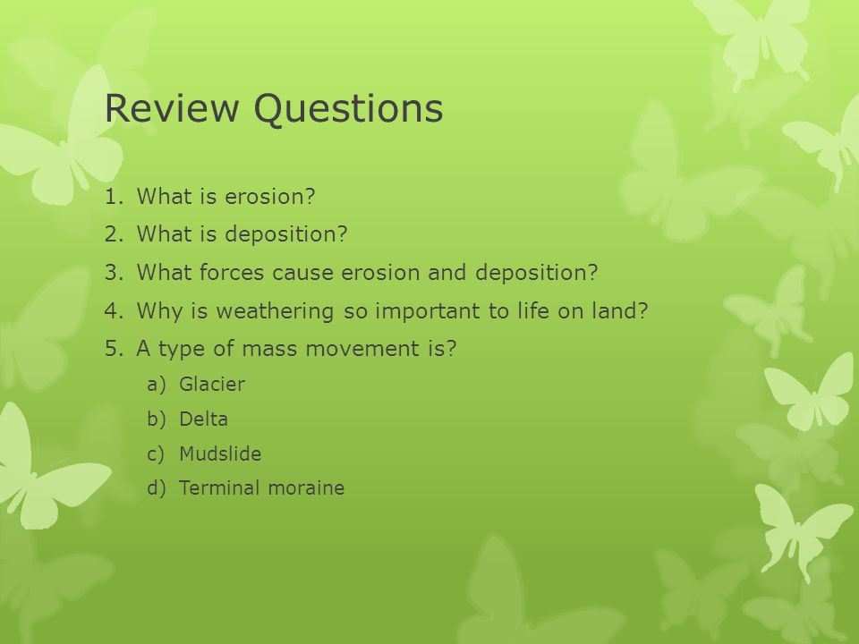 Review Questions What is erosion What is deposition