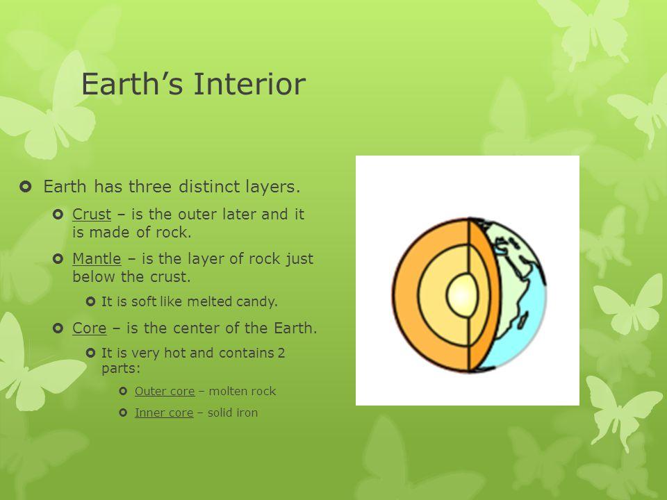 Earth's Interior Earth has three distinct layers.