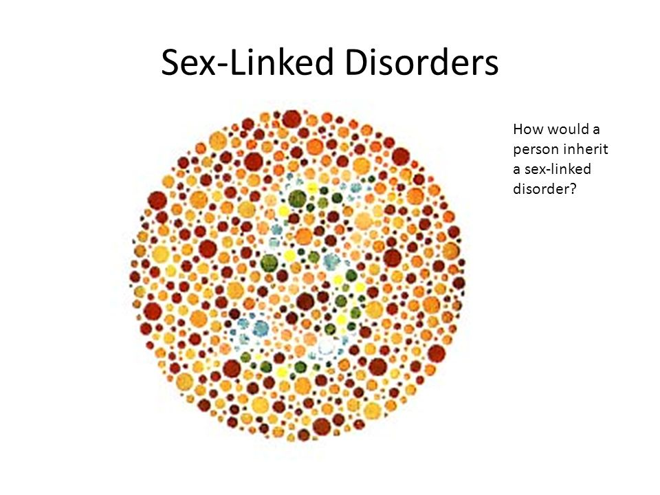 Sex-Linked Disorders How would a person inherit a sex-linked disorder