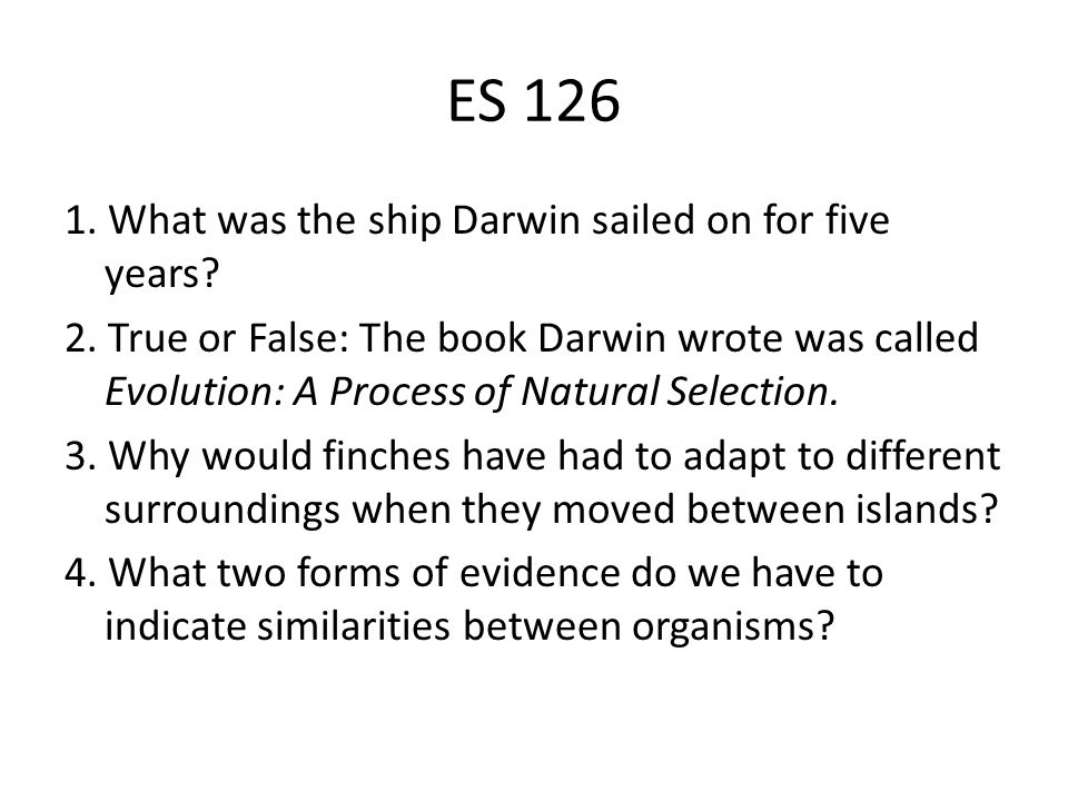 ES 126 1. What was the ship Darwin sailed on for five years