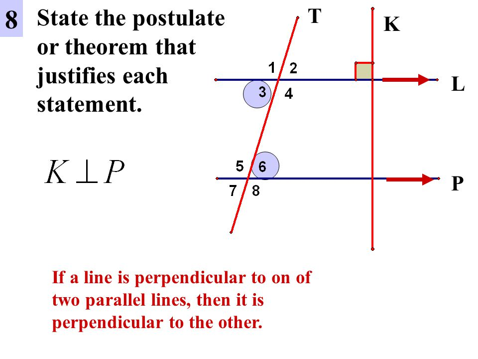 8 State the postulate or theorem that justifies each statement. T K L