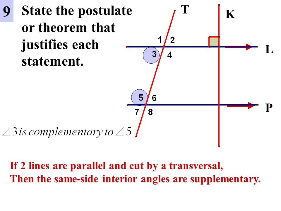 9 State the postulate or theorem that justifies each statement. T K L