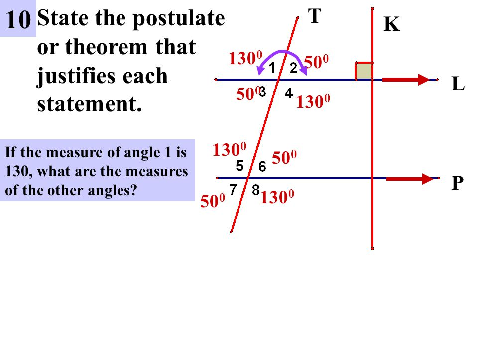 10 State the postulate or theorem that justifies each statement. T K L