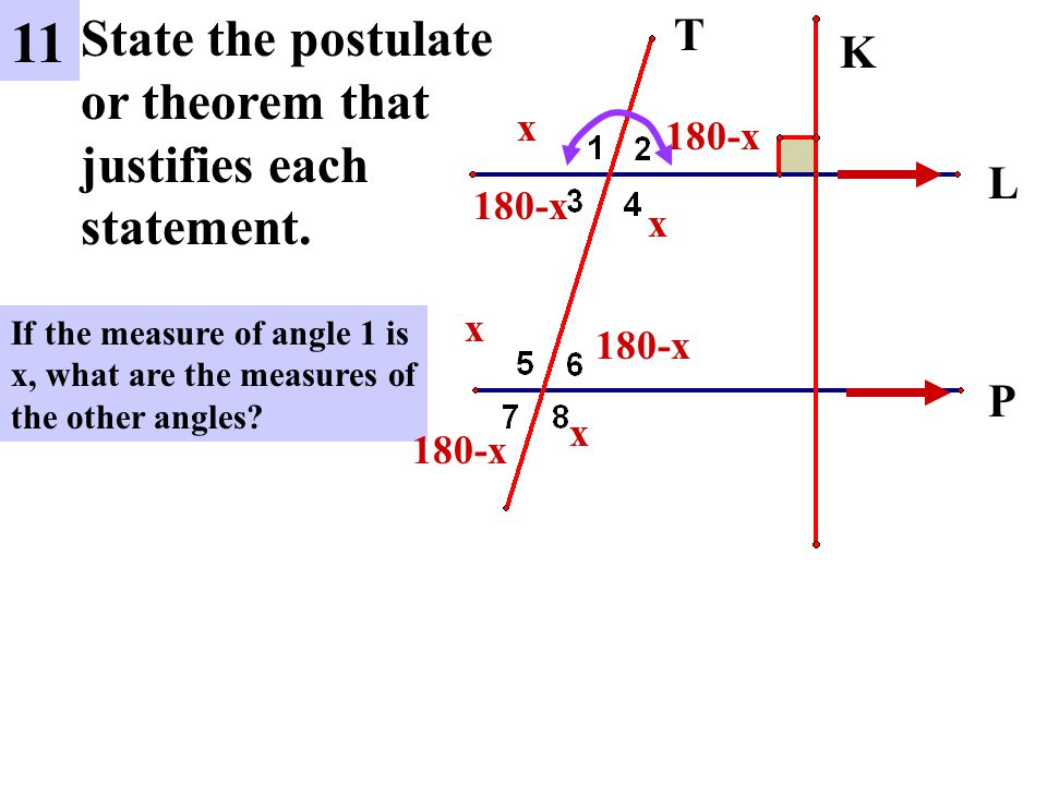 11 State the postulate or theorem that justifies each statement. T K L
