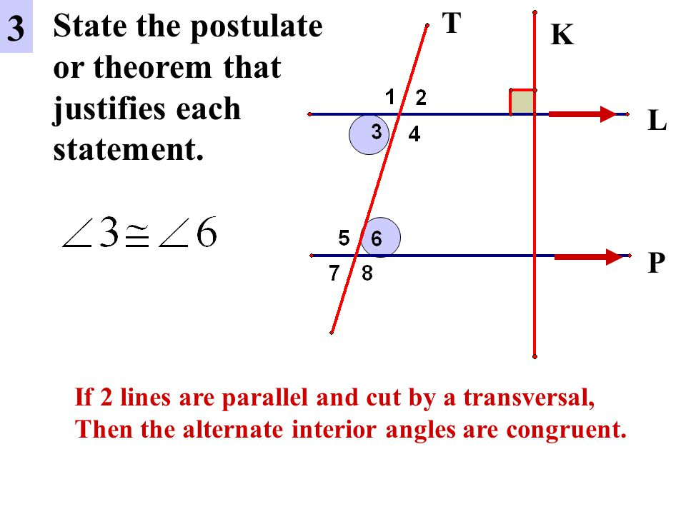 3 State the postulate or theorem that justifies each statement. T K L