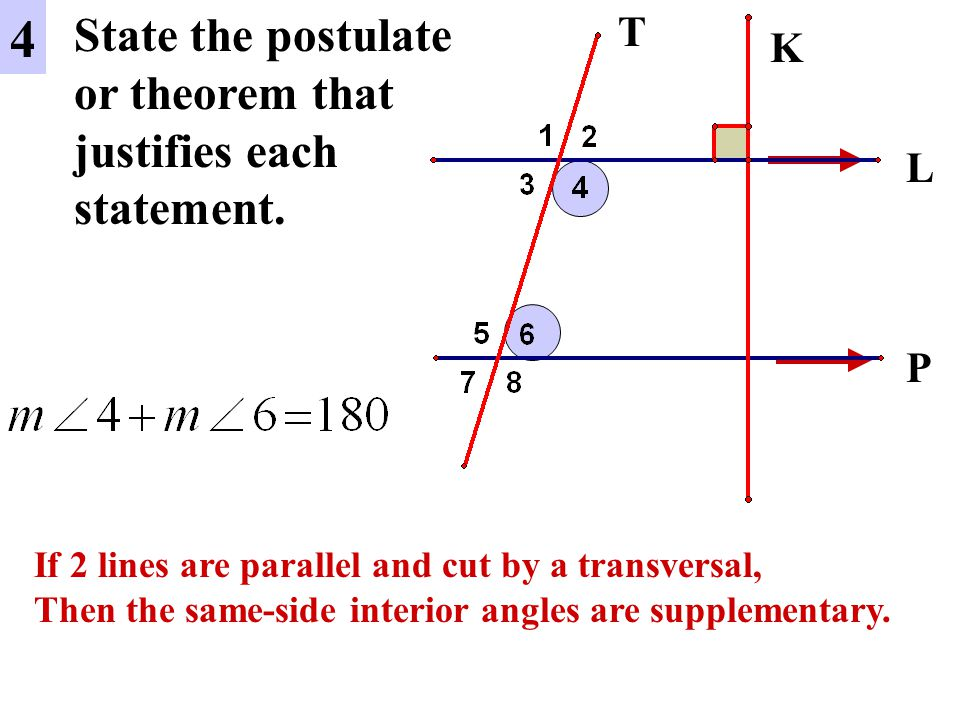 4 State the postulate or theorem that justifies each statement. T K L