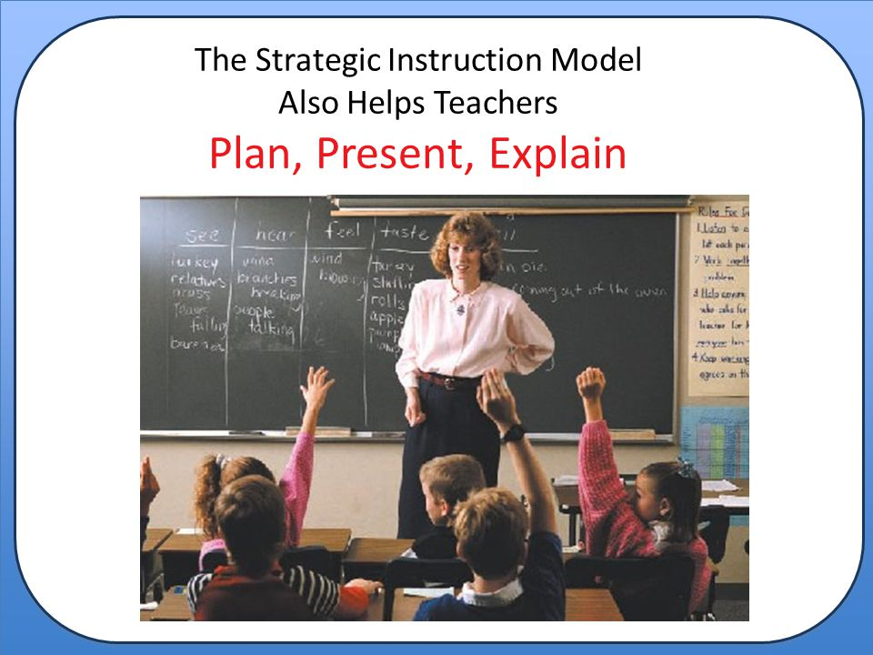 The Strategic Instruction Model Also Helps Teachers Plan, Present, Explain