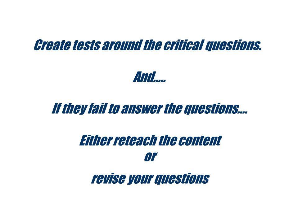 Create tests around the critical questions. And…..