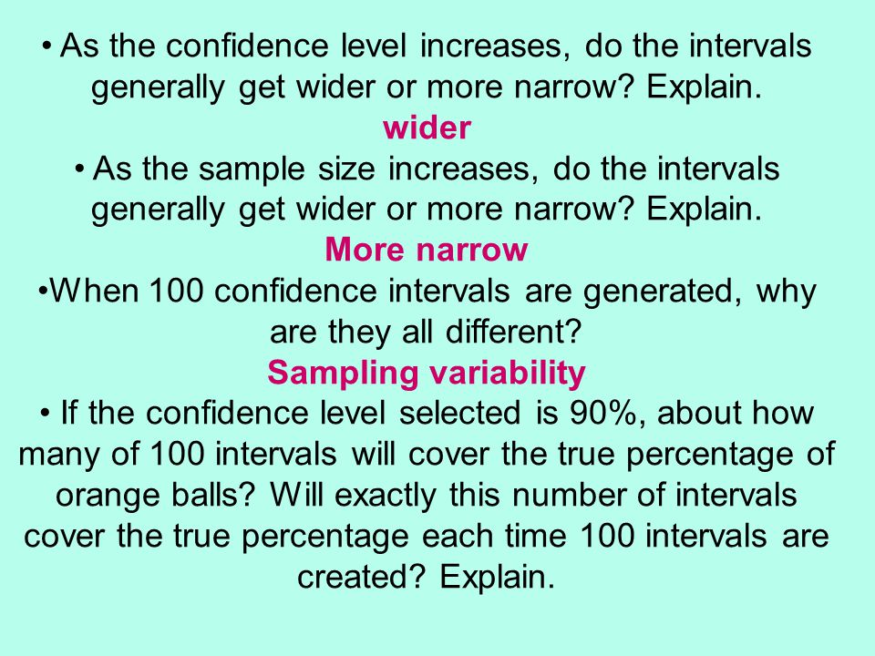As the confidence level increases, do the intervals generally get wider or more narrow Explain.