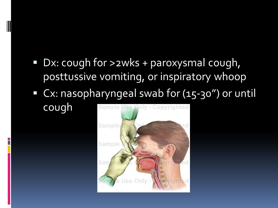 Dx: cough for >2wks + paroxysmal cough, posttussive vomiting, or inspiratory whoop