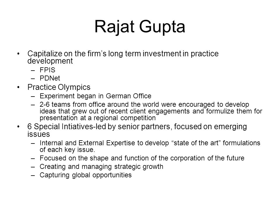 Rajat Gupta Capitalize on the firm's long term investment in practice development. FPIS. PDNet. Practice Olympics.
