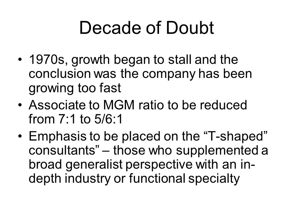 Decade of Doubt 1970s, growth began to stall and the conclusion was the company has been growing too fast.