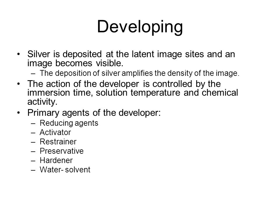 Developing Silver is deposited at the latent image sites and an image becomes visible. The deposition of silver amplifies the density of the image.