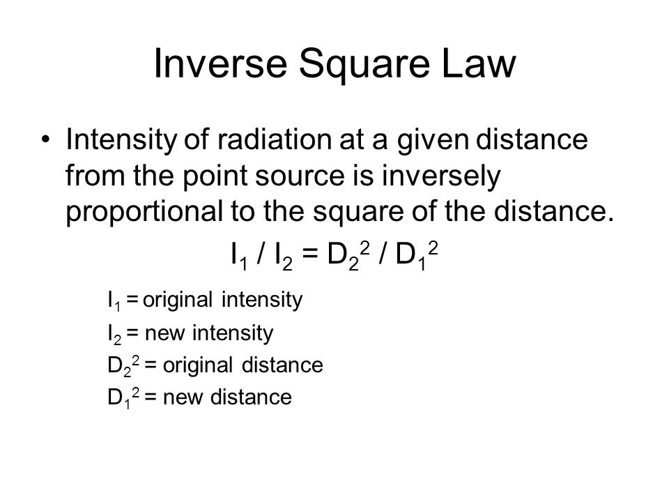 Inverse Square Law Intensity of radiation at a given distance from the point source is inversely proportional to the square of the distance.