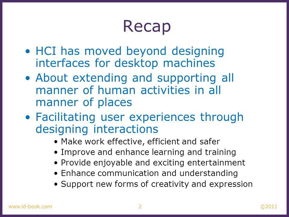 Recap HCI has moved beyond designing interfaces for desktop machines