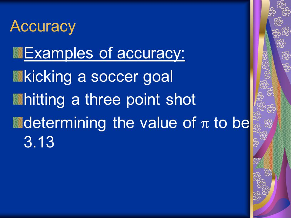 Accuracy Examples of accuracy: kicking a soccer goal.
