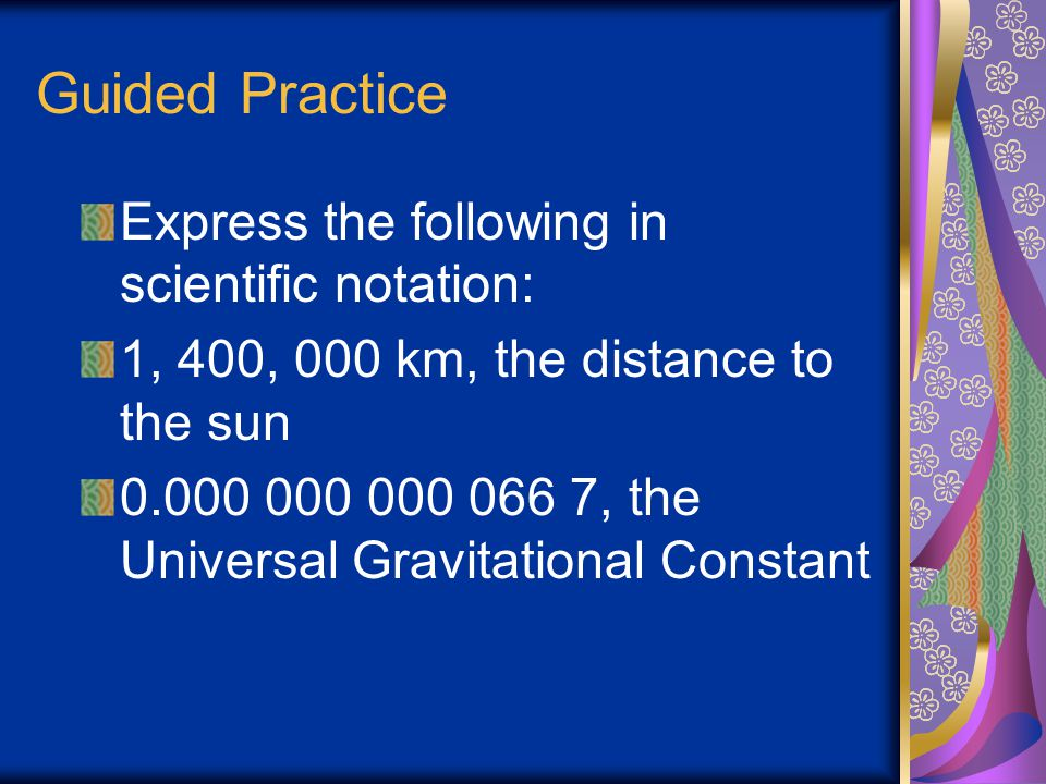 Guided Practice Express the following in scientific notation: