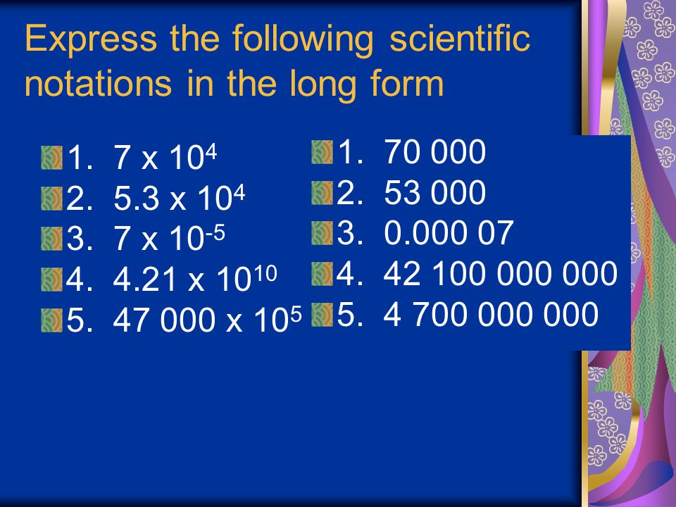 Express the following scientific notations in the long form
