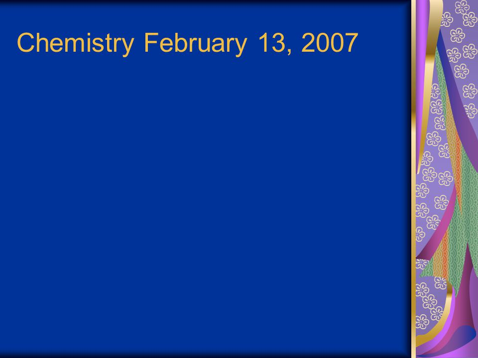 Chemistry February 13, 2007