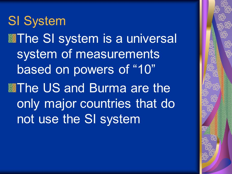 SI System The SI system is a universal system of measurements based on powers of 10