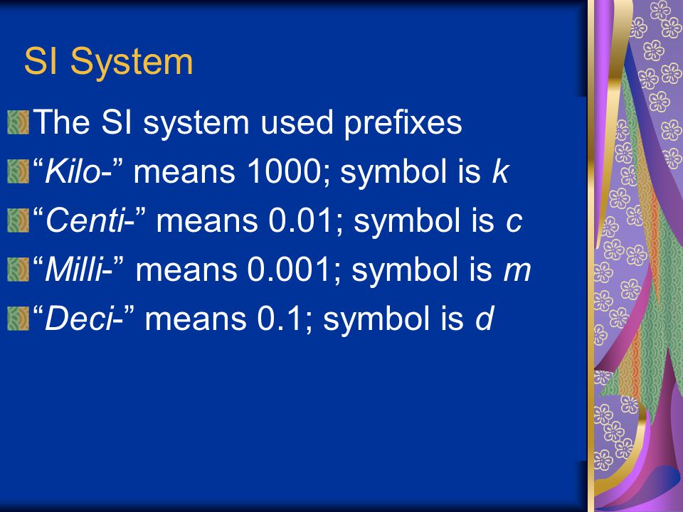 SI System The SI system used prefixes Kilo- means 1000; symbol is k