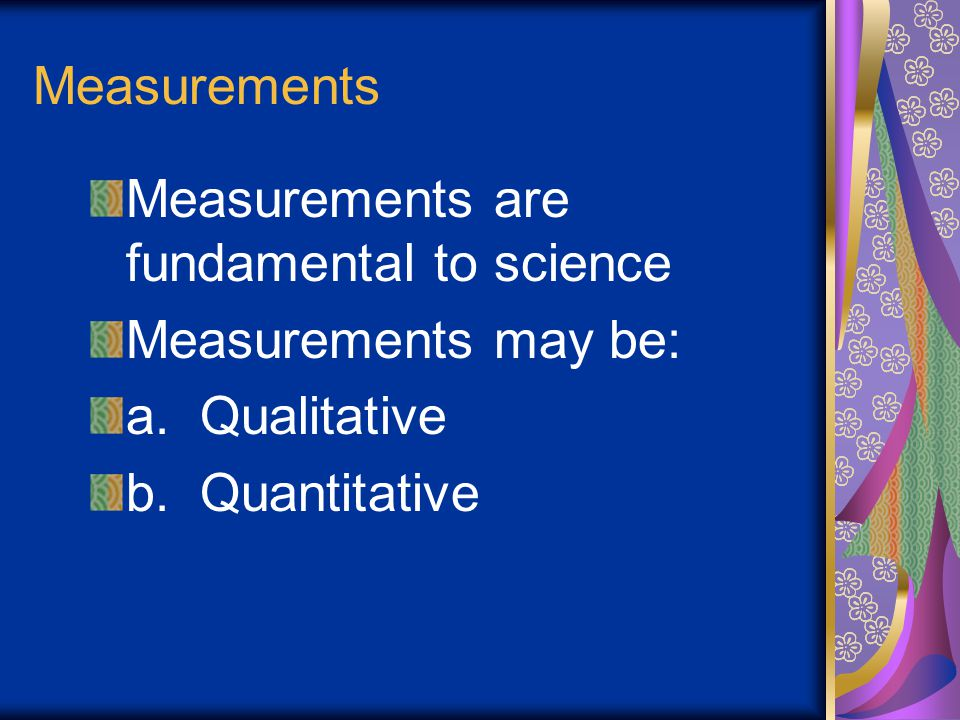 Measurements Measurements are fundamental to science.