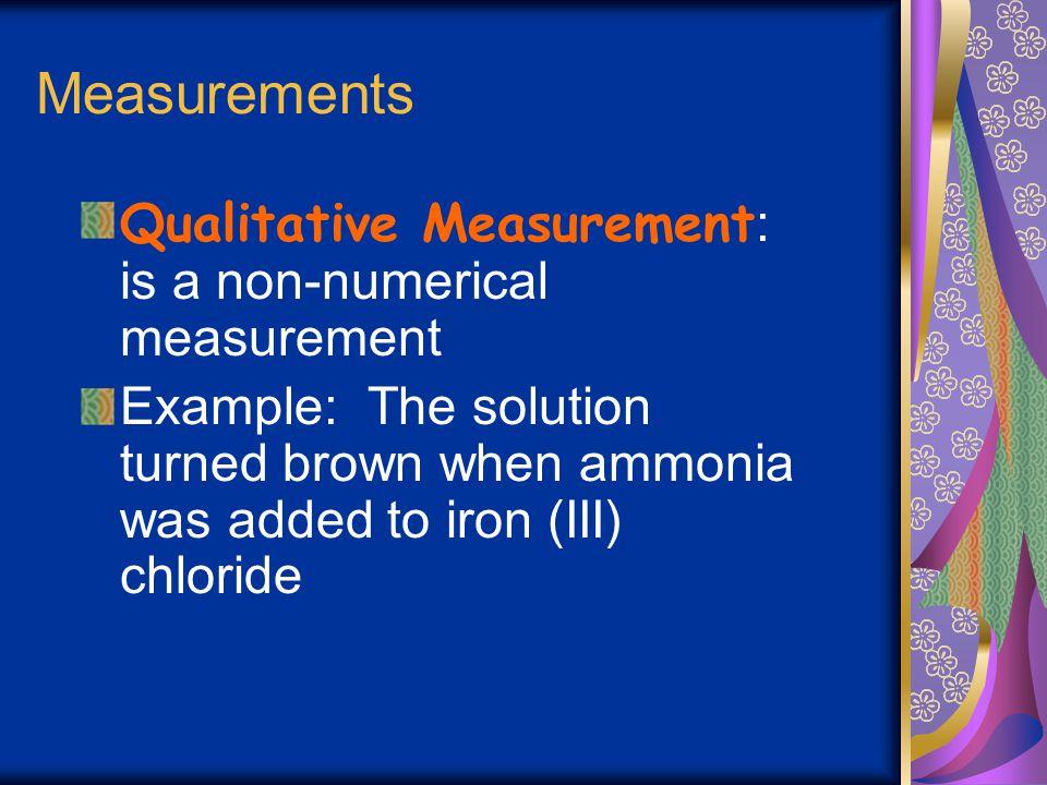 Measurements Qualitative Measurement: is a non-numerical measurement