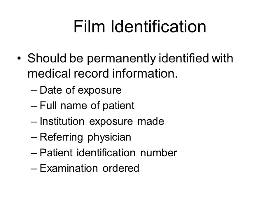 Film Identification Should be permanently identified with medical record information. Date of exposure.