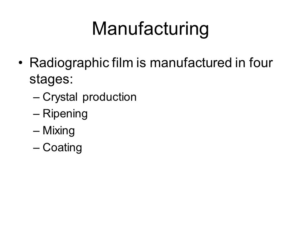 Manufacturing Radiographic film is manufactured in four stages: