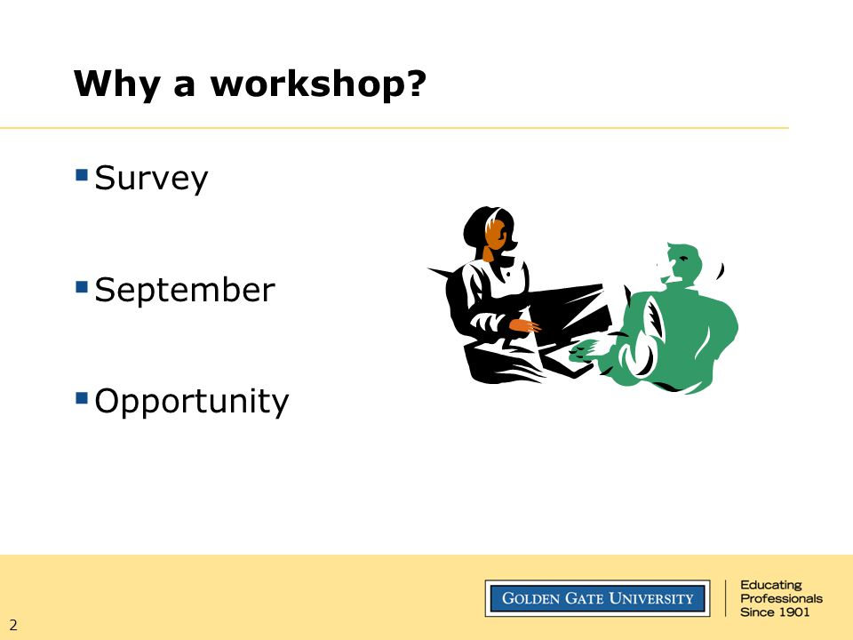 Why a workshop Survey September Opportunity