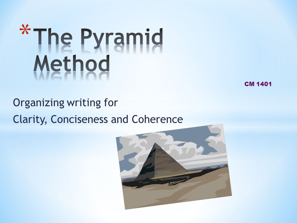 CM 1401 Organizing writing for Clarity, Conciseness and Coherence