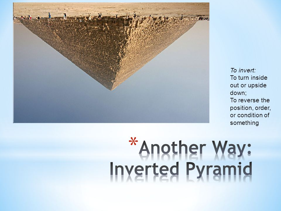 Another Way: Inverted Pyramid