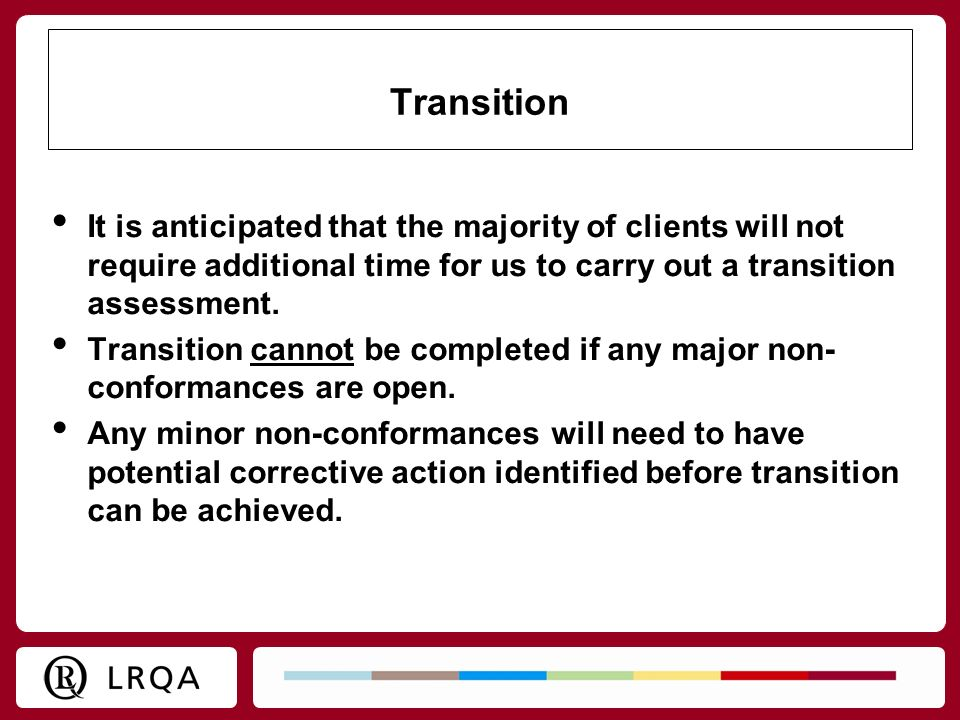 Transition It is anticipated that the majority of clients will not require additional time for us to carry out a transition assessment.