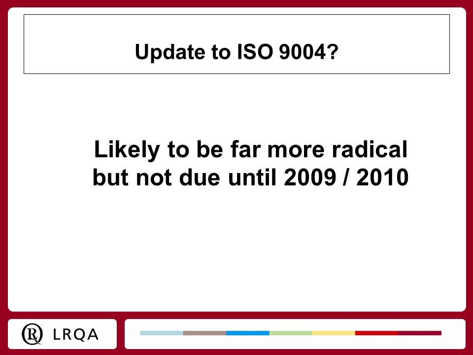 Likely to be far more radical but not due until 2009 / 2010